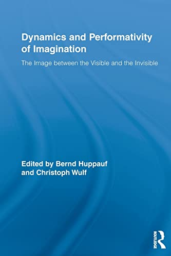 9780415516945: Dynamics and Performativity of Imagination: The Image between the Visible and the Invisible (Routledge Research in Cultural and Media Studies)