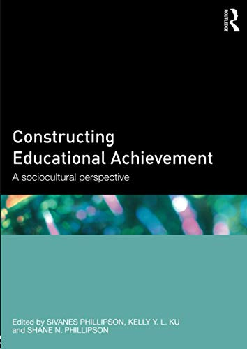 Constructing Educational Achievement: Sivanes Phillipson (editor),