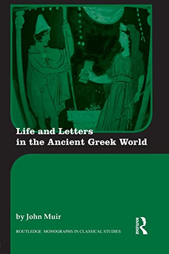 Life and Letters in the Ancient Greek World Routledge Monographs in Classical Studies: John Muir