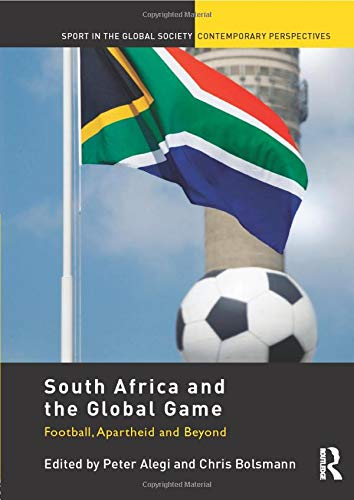 9780415518598: South Africa and the Global Game: Football, Apartheid and Beyond (Sport in the Global Society - Contemporary Perspectives)