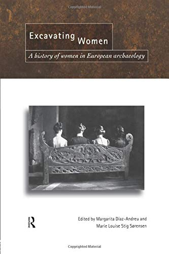 9780415518932: Excavating Women: A History of Women in European Archaeology