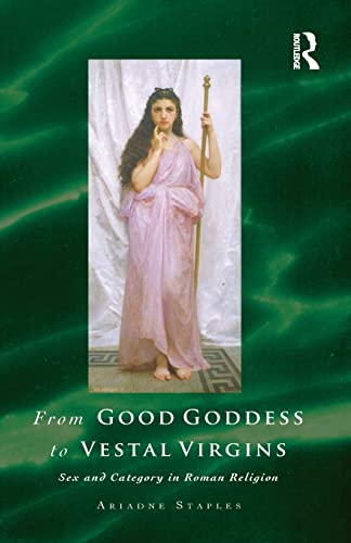 9780415518949: From Good Goddess to Vestal Virgins: Sex and Category in Roman Religion