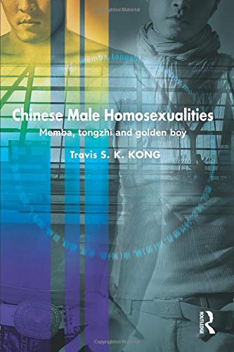 9780415518987: Chinese Male Homosexualities: Memba, Tongzhi and Golden Boy