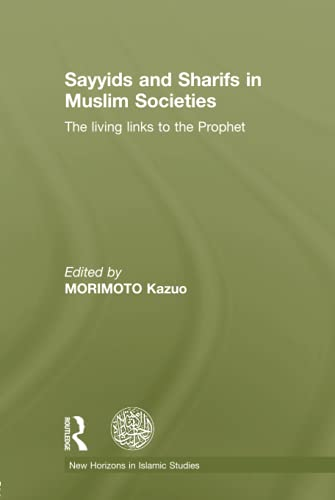 9780415519175: Sayyids and Sharifs in Muslim Societies: The Living Links to the Prophet (New Horizons in Islamic Studies)
