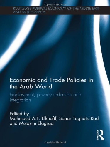 9780415519458: Economic and Trade Policies in the Arab World: Employment, Poverty Reduction and Integration (Routledge Political Economy of the Middle East and North Africa)