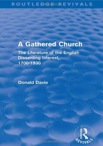 9780415519960: A Gathered Church (Routledge Revivals): The Literature of the English Dissenting Interest, 1700-1930