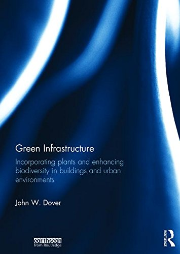 9780415521239: Green Infrastructure: Incorporating Plants and Enhancing Biodiversity in Buildings and Urban Environments