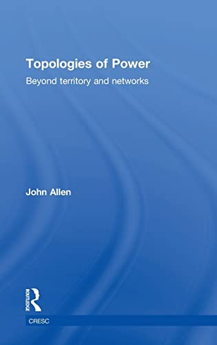 9780415521338: Topologies of Power: Beyond territory and networks (CRESC)
