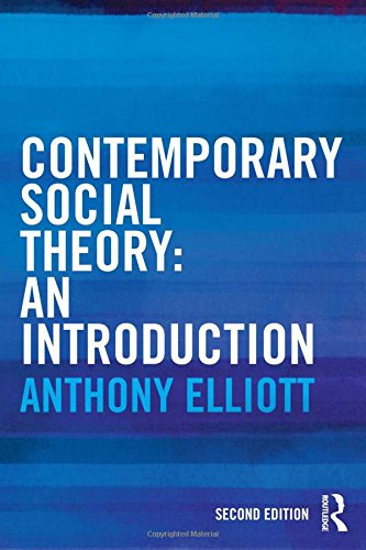 Contemporary Social Theory: An introduction: Elliott, Anthony