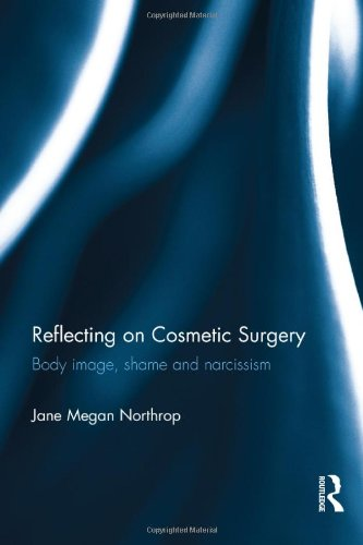 Reflecting on Cosmetic Surgery: Body image, Shame and Narcissism: Northrop, Jane Megan