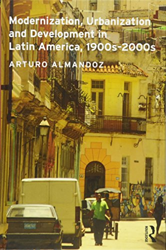 9780415521529: Modernization, Urbanization and Development in Latin America, 1900s - 2000s