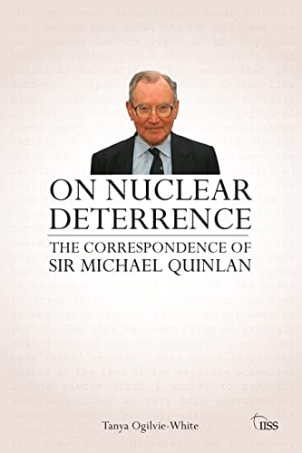 On Nuclear Deterrence: The Correspondence of Sir Michael Quinlan (Adelphi series): Ogilvie-White, ...