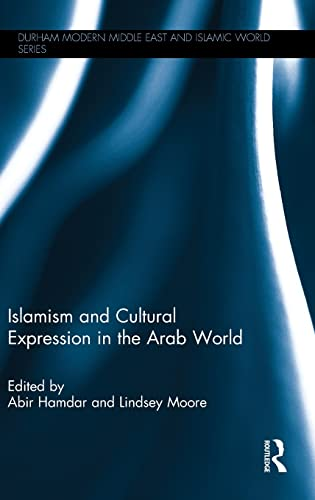 9780415521840: Islamism and Cultural Expression in the Arab World (Durham Modern Middle East and Islamic World Series)
