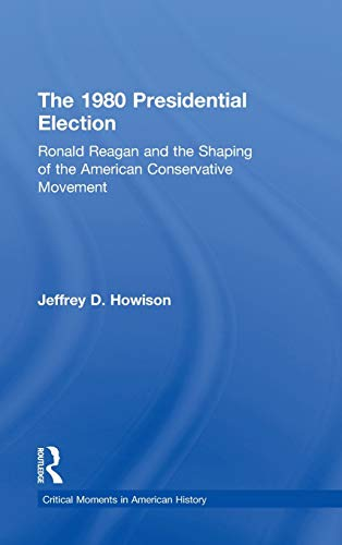 The 1980 Presidential Election: Ronald Reagan and: Howison, Jeffrey