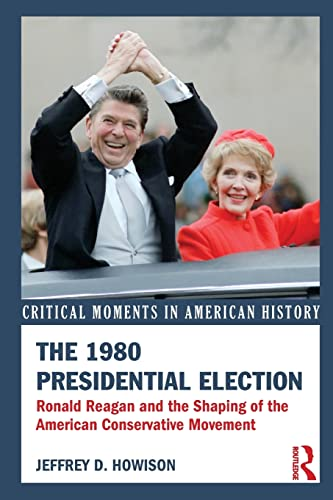 The 1980 Presidential Election: Ronald Reagan and: Jeffrey D. Howison