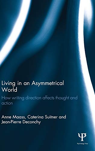 9780415521987: Living in an Asymmetrical World: How writing direction affects thought and action (Routledge Monographs in Behavioural Science)