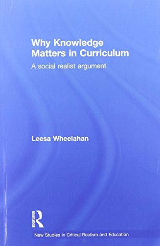 Why Knowledge Matters in Curriculum: A Social Realist Argument (New Studies in Critical Realism and...