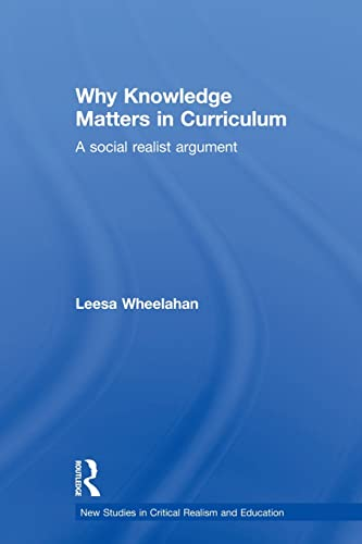 9780415522007: Why Knowledge Matters in Curriculum: A Social Realist Argument (New Studies in Critical Realism and Education)