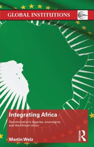 9780415522014: Integrating Africa: Decolonization's Legacies, Sovereignty and the African Union (Global Institutions)