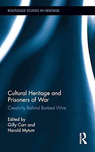 9780415522151: Cultural Heritage and Prisoners of War: Creativity Behind Barbed Wire (Routledge Studies in Heritage)