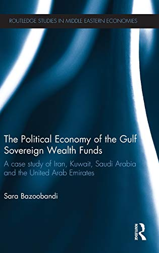 9780415522229: Political Economy of the Gulf Sovereign Wealth Funds: A Case Study of Iran, Kuwait, Saudi Arabia and the United Arab Emirates (Routledge Studies in Middle Eastern Economies)