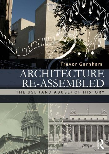 9780415522441: Architecture Re-assembled: The Use (and Abuse) of History