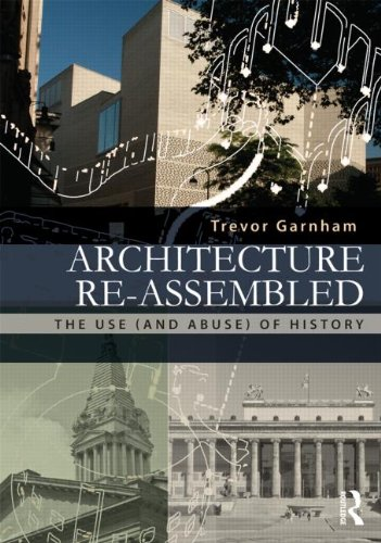 9780415522458: Architecture Re-assembled: The Use (and Abuse) of History