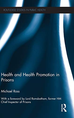 Health and Health Promotion in Prisons (Routledge Studies in Public Health): Michael Ross