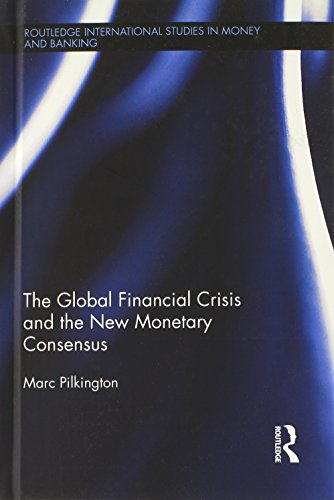 9780415524056: The Global Financial Crisis and the New Monetary Consensus (Routledge International Studies in Money and Banking)