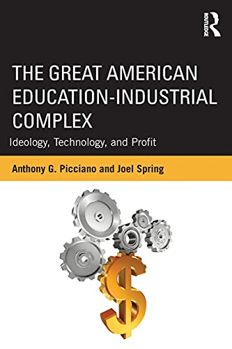 The Great American Education-Industrial Complex: Ideology, Technology, and Profit (Sociocultural, ...