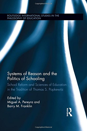 9780415524162: Systems of Reason and the Politics of Schooling: School Reform and Sciences of Education in the Tradition of Thomas S. Popkewitz (Routledge International Studies in the Philosophy of Education)