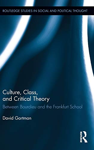 9780415524209: Culture, Class, and Critical Theory: Between Bourdieu and the Frankfurt School (Routledge Studies in Social and Political Thought)