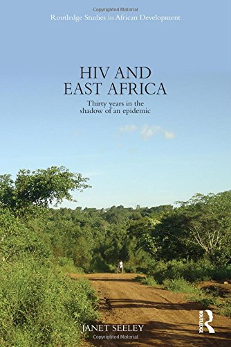 9780415524490: HIV and East Africa: Thirty Years in the Shadow of an Epidemic (Routledge Studies in African Development)