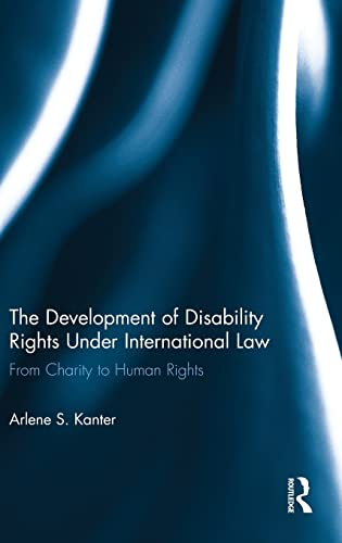 9780415524513: The Development of Disability Rights Under International Law: From Charity to Human Rights
