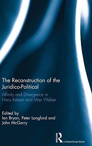 9780415524827: The Reconstruction of the Juridico-Political: Affinity and Divergence in Hans Kelsen and Max Weber