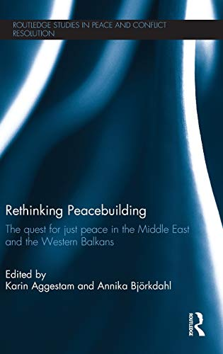 9780415525039: Rethinking Peacebuilding: The Quest for Just Peace in the Middle East and the Western Balkans (Routledge Studies in Peace and Conflict Resolution)