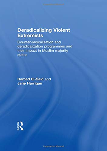 9780415525190: Deradicalising Violent Extremists: Counter-Radicalisation and Deradicalisation Programmes and their Impact in Muslim Majority States