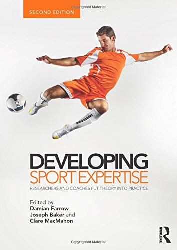 9780415525244: Developing Sport Expertise: Researchers and Coaches Put Theory into Practice, second edition