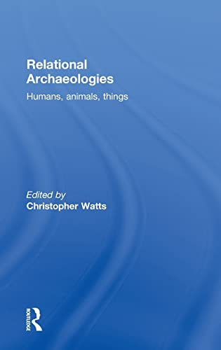9780415525312: Relational Archaeologies: Humans, Animals, Things