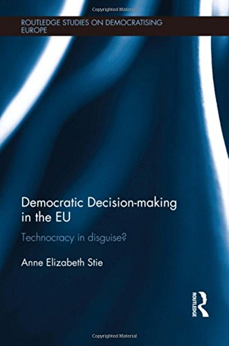 9780415525756: Democratic Decision-making in the EU: Technocracy in Disguise? (Routledge Studies on Democratising Europe)