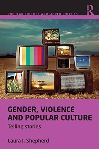 9780415525916: Gender, Violence and Popular Culture: Telling Stories (Popular Culture and World Politics)
