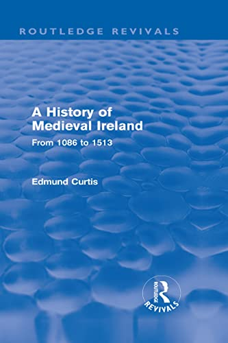 9780415525961: A History of Medieval Ireland (Routledge Revivals): From 1086 to 1513 (Volume 4)