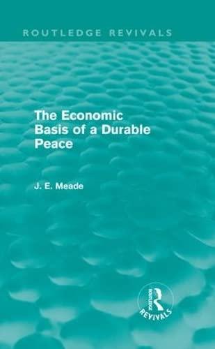 The Economic Basis of a Durable Peace: Meade, J. (James)