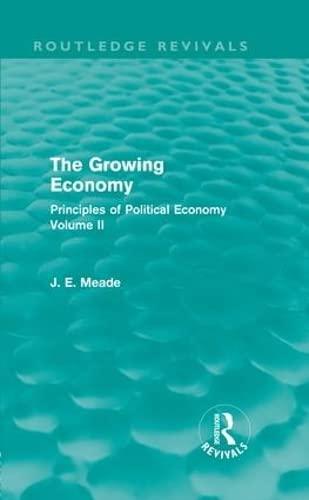 The Growing Economy: Principles of Political Economy: Meade, James E.