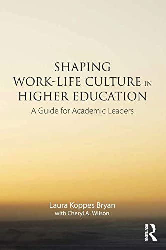 Shaping Work-Life Culture in Higher Education: A Guide for Academic Leaders: Koppes Bryan, Laura; ...