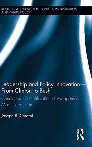9780415527828: Leadership and Policy Innovation - From Clinton to Bush: Countering the Proliferation of Weapons of Mass Destruction (Routledge Research in Public Administration and Public Policy)