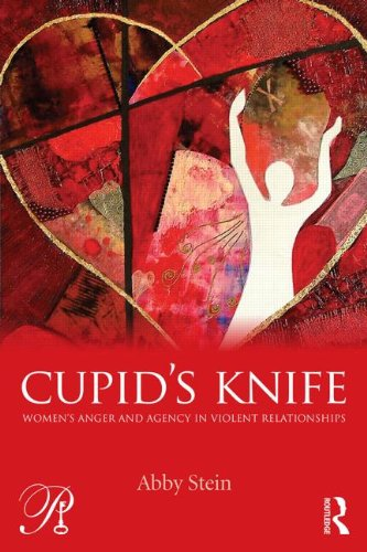 Cupid's Knife: Women's Anger and Agency in Violent Relationships (Psychoanalysis in a New...