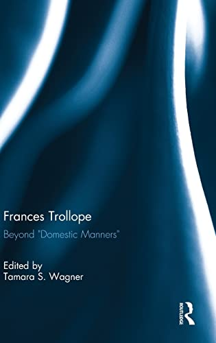 "9780415527934: Frances Trollope: Beyond ""Domestic Manners"""