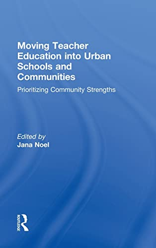 9780415528078: Moving Teacher Education into Urban Schools and Communities: Prioritizing Community Strengths