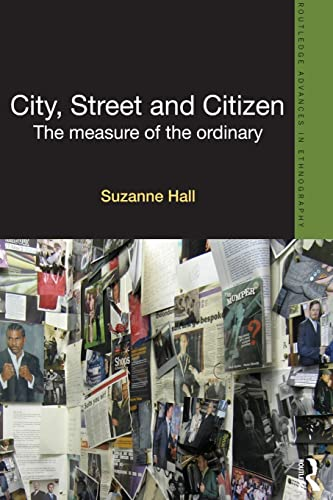 9780415528177: City, Street and Citizen: The Measure of the Ordinary (Routledge Advances in Ethnography)